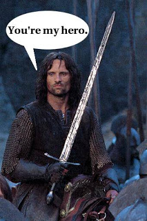 Aragorn says 'You're my hero.'